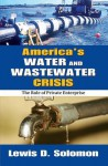 America's Water and Wastewater Crisis: The Role of Private Enterprise - Lewis D. Solomon
