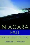 Niagara Fall: A Novel of Crime and Comedy - Stephen F. Wilcox