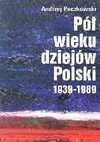 Pół wieku dziejów Polski : 1939-1989 - Andrzej Paczkowski