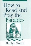 How to Read and Pray the Parables - Marilyn Gustin