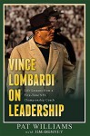 Vince Lombardi on Leadership: Life Lessons from a Five-Time NFL Championship Coach - Pat Williams, Jim Denney