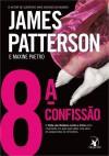 8ª Confissão (Clube das Mulheres Contra o Crime #8) - James Patterson, Maxine Paetro, Carla Gouveia