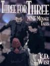 Three for Three: A Trio of Friendly MMF Ménage Tales... Plus! - K.D. West