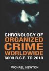 Chronology of Organized Crime Worldwide, 6000 B.C.E. to 2010 - Michael Newton