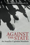 Against the State: An Anarcho-Capitalist Manifesto - Llewellyn H. Rockwell Jr.