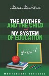 The Mother And The Child & My System Of Education: 2-In-1 (Montessori Classics Edition) - Maria Montessori