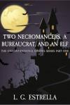 Two Necromancers, a Bureaucrat, and an Elf - L.G. Estrella
