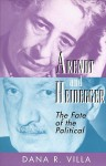 Arendt and Heidegger: The Fate of the Political - Dana Richard Villa