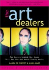 The Art Dealers, Revised & Expanded: The Powers Behind the Scene Tell How the Art World Really Works - Laura de Coppet, Alan Jones