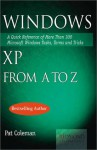 Windows XP from A to Z: A Quick Reference of More Than 300 Microsoft Tasks, Terms, and Tricks - Pat Coleman