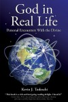 God in Real Life: Personal Encounters with the Divine - Kevin J. Todeschi