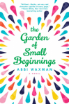 The Garden of Small Beginnings - Abbi Waxman