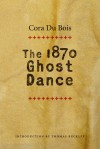 The 1870 Ghost Dance - Cora Alice Du Bois, Thomas Buckley