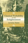 Classical Probability in the Enlightenment - Lorraine Daston