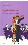 Arrancame la vida/ Tearm My Life: Edicion Conmemorative (Obras De Angeles Mastretta En Seix Barral) (Spanish Edition) - Angeles Mastretta