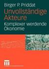 Unvollstandige Akteure: Komplexer Werdende Okonomie - Birger P. Priddat