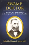 Swamp Doctor: The Diary of a Union Surgeon in the Virginia and North Carolina Marshes - Thomas P. Lowry