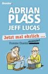 Jetzt mal ehrlich ...: Fromme Chaoten unzensiert (German Edition) - Adrian Plass, Jeff Lucas, Christian Rendel
