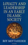 Loyalty and Leadership in An Early Islamic Society - Roy Mottahedeh