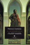 Il Barbarossa: Vita, trionfi e illusioni di Federico I imperatore - Franco Cardini