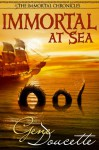 Immortal At Sea (The Immortal Chronicles Book 1) - Gene Doucette
