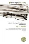 H. G. Wells - Agnes F. Vandome, John McBrewster, Sam B Miller II