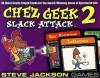 Chez Geek 2 Slack Attack - Steve Jackson Games