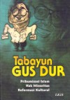 Tabayun Gus Dur: Pribumisasi Islam, Hak Minoritas, Reformasi Kultural - Abdurrahman Wahid, M. Saleh Isre