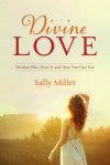 Divine Love: Women Who Have It and How You Can Too - Sally Miller