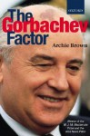 The Gorbachev Factor (Paperback) - Archie Brown