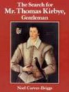 The Search for Mr. Thomas Kirbye, Gentleman - Noel Currer-Briggs