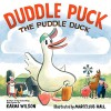Duddle Puck: The Puddle Duck - Karma Wilson, Marcellus Hall