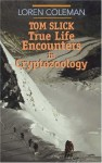 Tom Slick: True Life Encounters in Cryptozoology - Loren Coleman