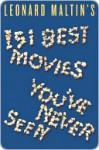 Leonard Maltin's 151 Best Movies You've Never Seen - Leonard Maltin