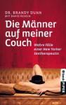 Die Männer auf meiner Couch: Wahre Fälle einer New Yorker Sextherapeuthin (German Edition) - Brandy Dunn, David Rensin, Stephan Gebauer