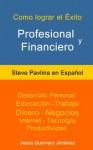 Cómo Lograr el Éxito Profesional y Financiero: Steve Pavlina en Español (Traducido) (Spanish Edition) - Steve Pavlina, Guerrero Jiménez, Jesús