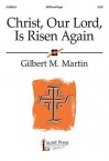 Christ, Our Lord, Is Risen Again - Gilbert M. Martin