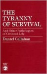 The Tyranny of Survival and Other Pathologies of Civilized Life - Daniel Callahan