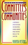 Turning Committees into Communities: A Surprisingly Effective Means for Preventing Worker Burnout, While Boosting Morale at the Same Time - Roberta Hestenes, Roberta Hestenes, Erynn Mangum