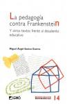 La pedagogía contra Frankenstein y otros textos frente al desaliento educativo - Miguel Angel Santos Guerra
