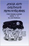 Jokes and Cartoons from Outer Space: For Young Aliens Ages 7-11 - Joel Rothman