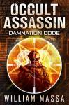 Occult Assassin: Damnation Code (Book 1) - William Massa
