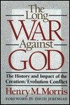 The Long War Against God: The History and Impact of the Creation/Evolution Conflict - Henry M. Morris, David Jeremiah