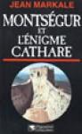 Montségur et l'énigme Cathare - Jean Markale