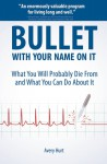 Bullet with Your Name on It: What You'll Probably Die from and What You Can Do about It - Avery Hurt