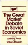 The Great Market Debate in Soviet Economics: An Anthology - Anthony Jones