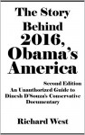 The Story Behind 2016, Obama's America: An Unauthorized Guide to Dinesh D'Souza's Conservative Documentary [Article, Second Edition] - Richard West