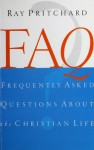 FAQ: Frequently Asked Questions About the Christian Life - Ray Pritchard