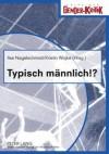 Typisch Maennlich!?: Fachtagung Zum Welttag Des Mannes 2007 - Ilse Nagelschmidt, Kristin Wojke