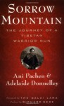 Sorrow Mountain: The Journey of a Tibetan Warrior Nun - Ani Pachen, Adelaide Donnelly, Richard Gere